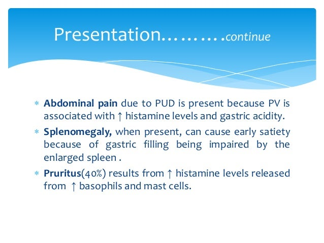  Abdominal pain due to PUD is present because PV is associated with ↑ histamine levels and gastric acidity.  Splenomegal...