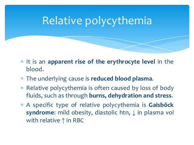  It is an apparent rise of the erythrocyte level in the blood.  The underlying cause is reduced blood plasma.  Relative...