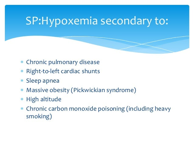  Chronic pulmonary disease  Right-to-left cardiac shunts  Sleep apnea  Massive obesity (Pickwickian syndrome)  High a...