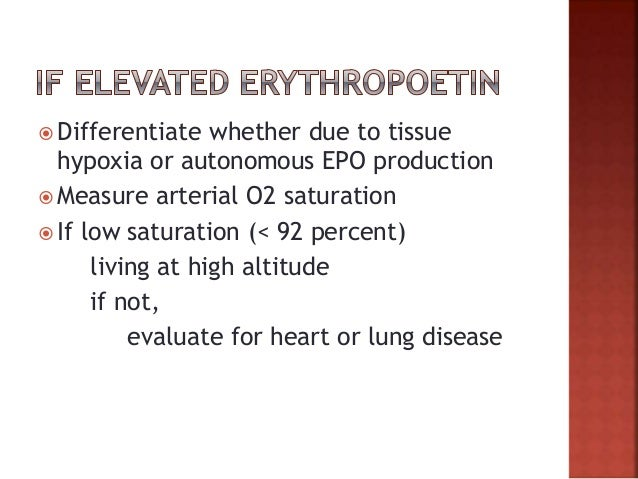  Smokers : elevated EPO levels due to displacement of O2 by CO. Smoker's polycythemia [ high HbCO levels]  Incresed O2 a...