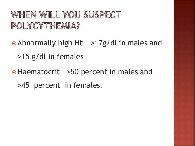  To differentiate from spurious or relative eruthrocytosis,  Measure red cell mass  If < 36ml/kg in men or < 32ml/kg in...