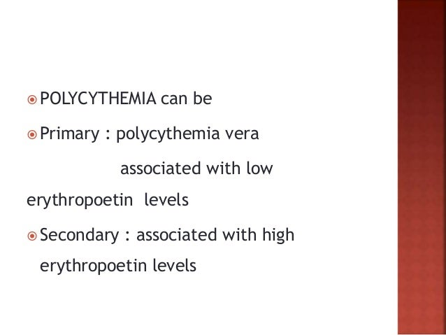  A normal erythropoietin level, however, does not exclude a secondary cause for erythrocytosis or PV.