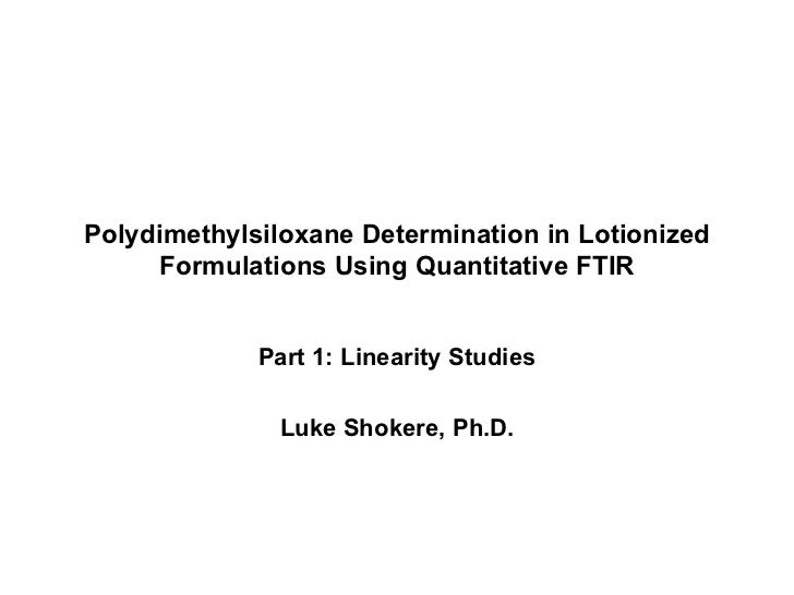 Polydimethylsiloxane Determination in Lotionized Formulations Using Quantitative FTIR Part 1: Linearity Studies Luke Shoke...