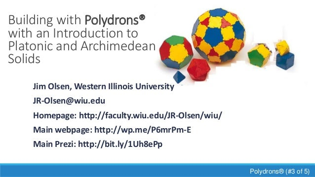 Building with Polydrons® with an Introduction to Platonic and Archimedean Solids Jim Olsen, Western Illinois University JR...