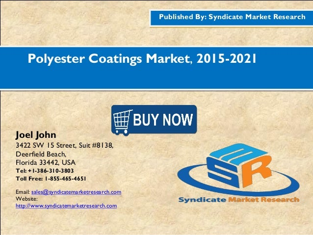 Published By: Syndicate Market Research Polyester Coatings Market, 2015-2021 Joel John 3422 SW 15 Street, Suit #8138, Deer...