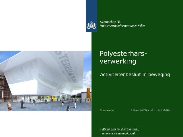 Polyesterhars-verwerkingActiviteitenbesluit in beweging20 november 2012   J. Beers (VKCN) en G. Locht (InfoMil)