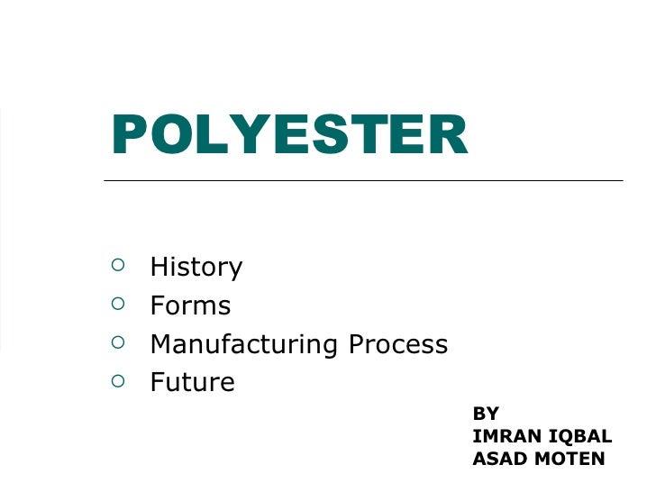 POLYESTER <ul><li>History </li></ul><ul><li>Forms </li></ul><ul><li>Manufacturing Process </li></ul><ul><li>Future </li></...