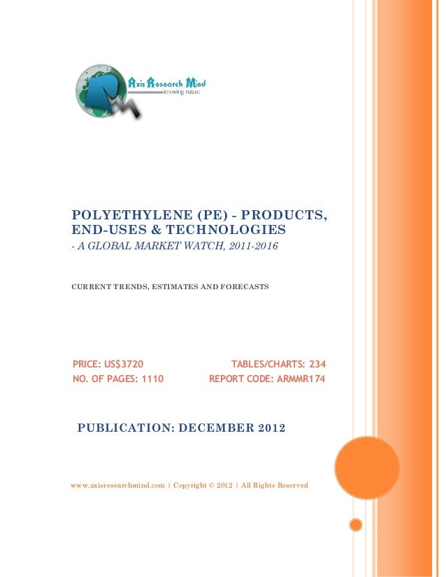 POLYETHYLENE (PE) - PRODUCTS,END-USES & TECHNOLOGIES- A GLOBAL MARKET WATCH, 2011-2016CURRENT TRENDS, ESTIMATES AND FORECA...