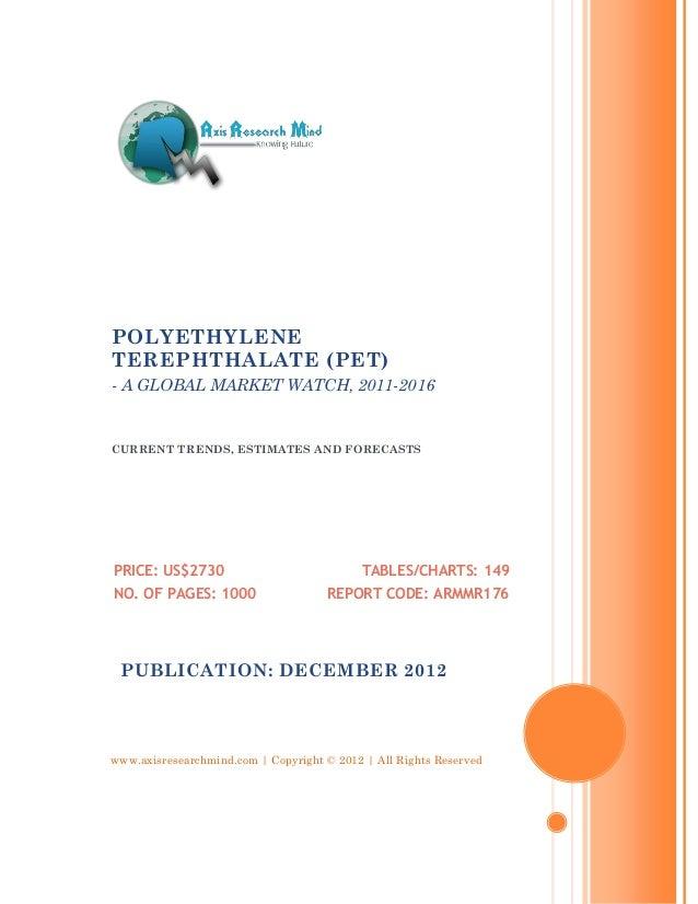POLYETHYLENETEREPHTHALATE (PET)- A GLOBAL MARKET WATCH, 2011-2016CURRENT TRENDS, ESTIMATES AND FORECASTSPRICE: US$2730    ...