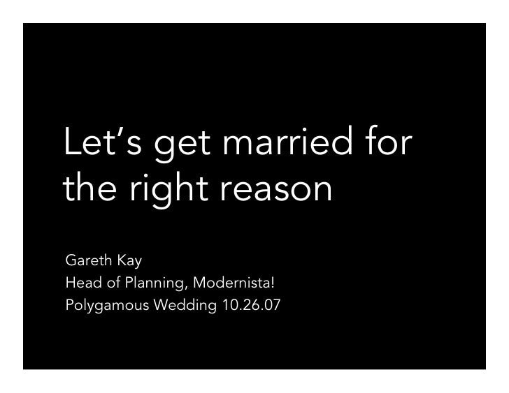 Let's get married for the right reason Gareth Kay Head of Planning, Modernista! Polygamous Wedding 10.26.07