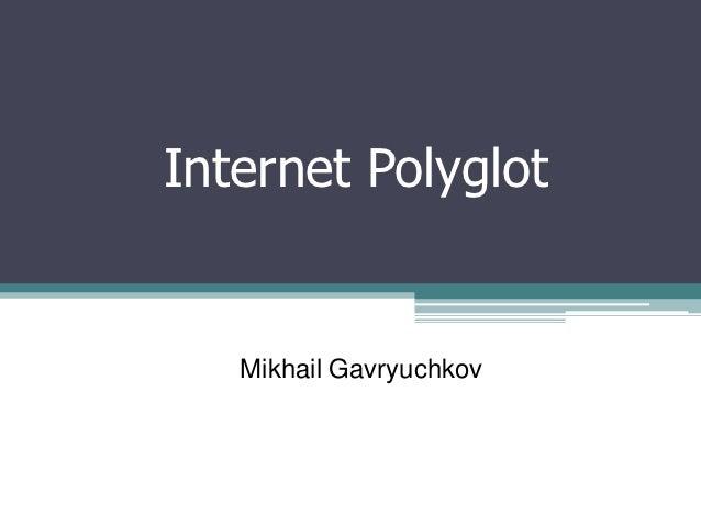 Internet Polyglot   Mikhail Gavryuchkov