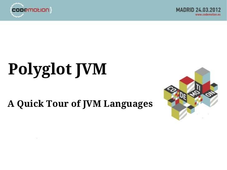 Polyglot JVMA Quick Tour of JVM Languages