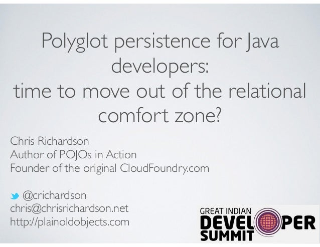Polyglot persistence for Java developers: time to move out of the relational comfort zone? Chris Richardson Author of POJO...