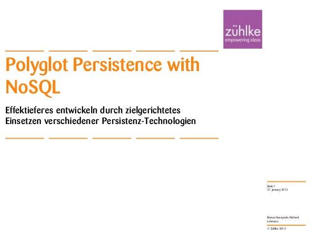 Polyglot Persistence withNoSQLEffektieferes entwickeln durch zielgerichtetesEinsetzen verschiedener Persistenz-Technologie...