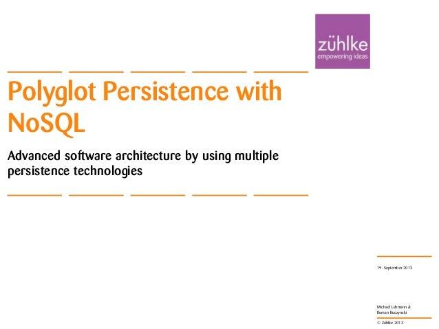 © Zühlke 2013 Michael Lehmann & Roman Kuczynski Polyglot Persistence with NoSQL Advanced software architecture by using mu...