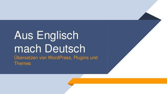 Aus Englisch mach Deutsch Übersetzen von WordPress, Plugins und Themes