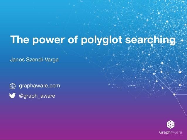 GraphAware® The power of polyglot searching Janos Szendi-Varga graphaware.com  @graph_aware