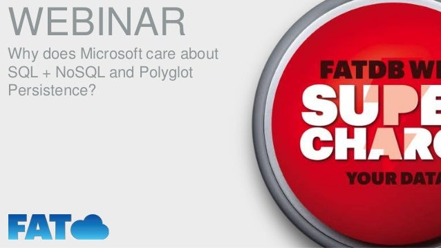 WEBINAR Why does Microsoft care about SQL + NoSQL and Polyglot Persistence?
