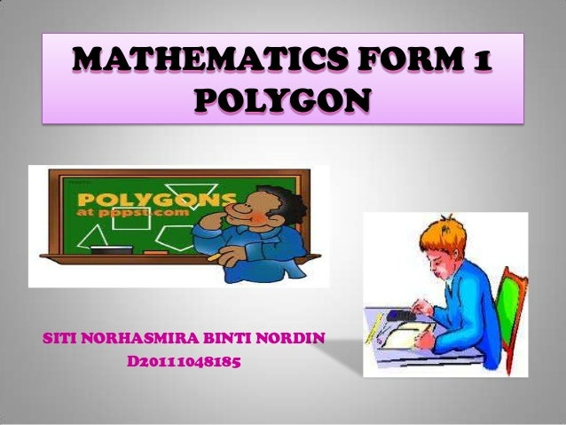 MATHEMATICS FORM 1       POLYGONSITI NORHASMIRA BINTI NORDIN         D20111048185