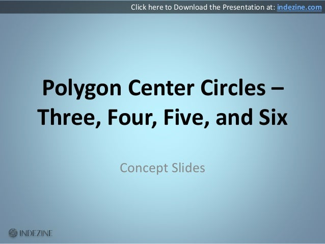 Polygon Center Circles – Three, Four, Five, and Six Concept Slides Click here to Download the Presentation at: indezine.com