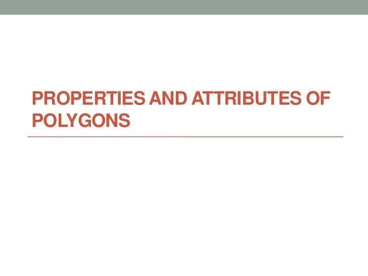 PROPERTIES AND ATTRIBUTES OFPOLYGONS