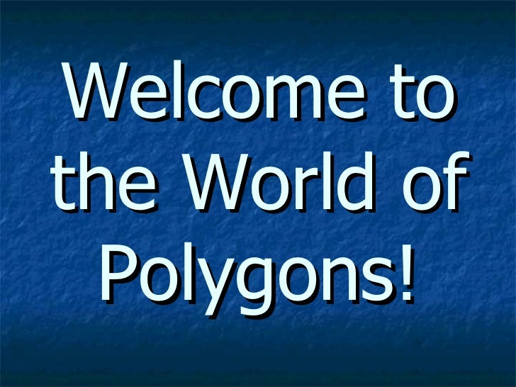 Welcome to the World of Polygons!