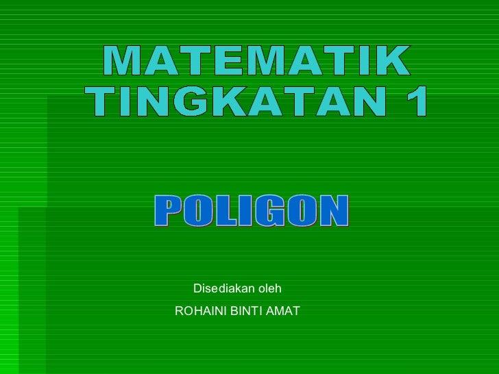 POLIGON MATEMATIK TINGKATAN 1 Disediakan oleh ROHAINI BINTI AMAT