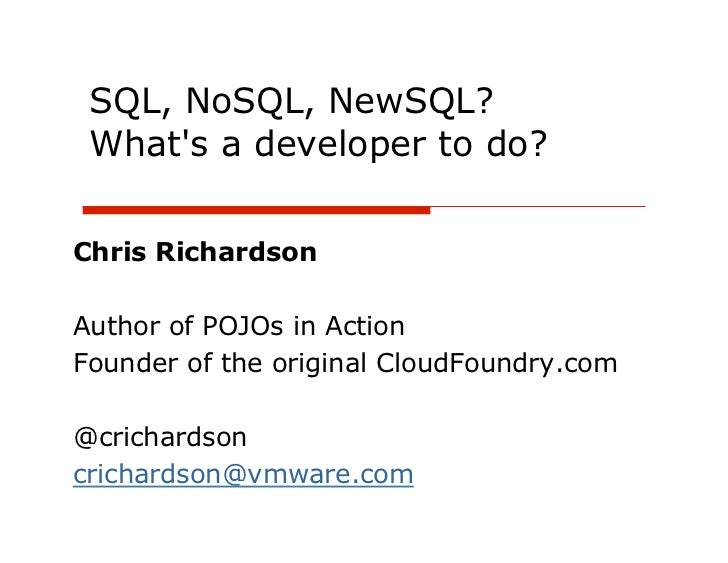 SQL, NoSQL, NewSQL? Whats a developer to do?Chris RichardsonAuthor of POJOs in ActionFounder of the original CloudFoundry....