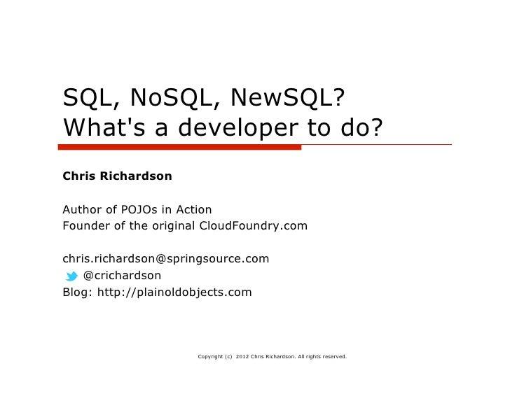 SQL, NoSQL, NewSQL?Whats a developer to do?Chris RichardsonAuthor of POJOs in ActionFounder of the original CloudFoundry.c...