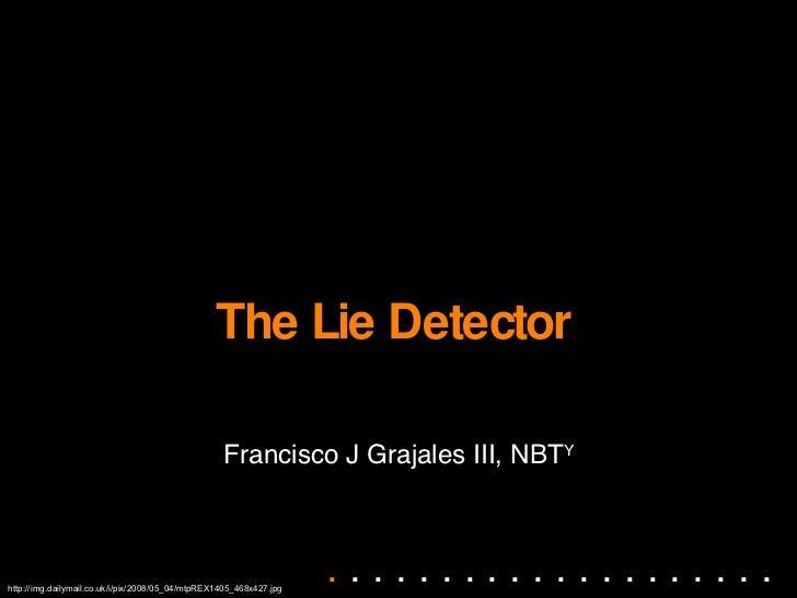 The Lie Detector Francisco J Grajales III, NBT Y http://img.dailymail.co.uk/i/pix/2008/05_04/mtpREX1405_468x427.jpg .  . ....