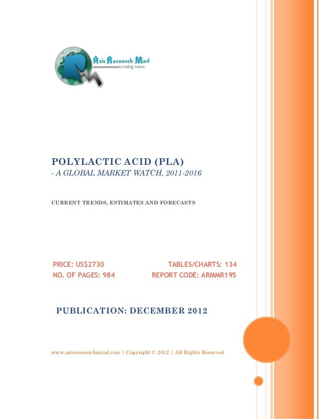 POLYLACTIC ACID (PLA)- A GLOBAL MARKET WATCH, 2011-2016CURRENT TRENDS, ESTIMATES AND FORECASTSPRICE: US$2730              ...