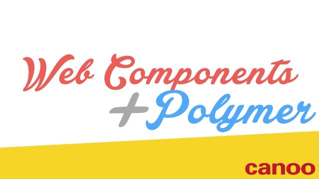+Web Components Polymer