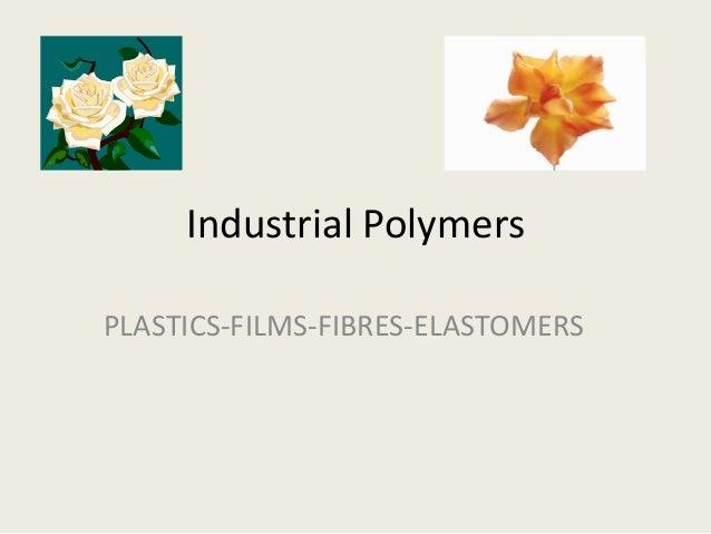 Industrial Polymers PLASTICS-FILMS-FIBRES-ELASTOMERS