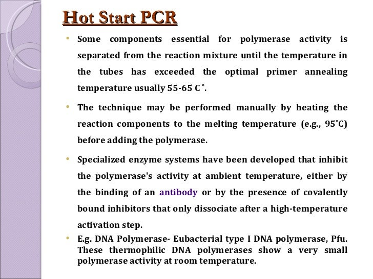 Hot Start PCR <ul><li>Some components essential for polymerase activity is separated from the reaction mixture until the t...