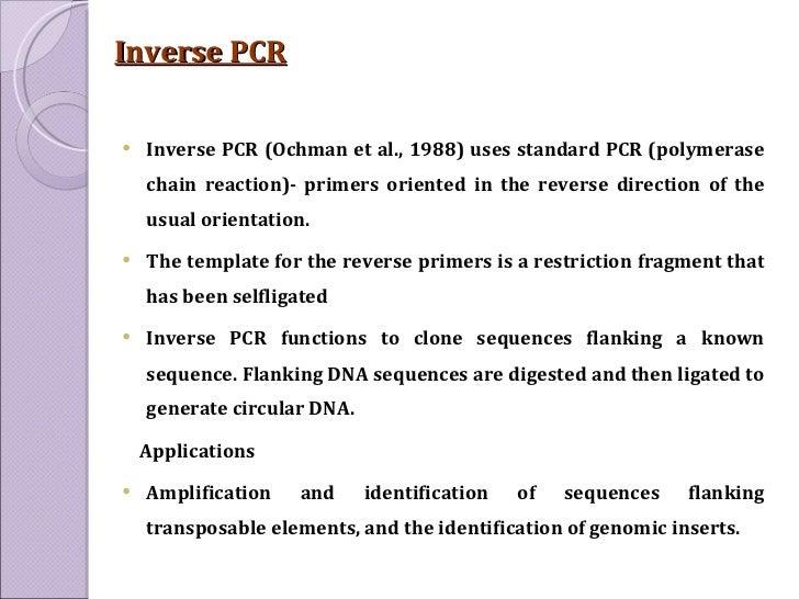 Inverse PCR <ul><li>Inverse PCR (Ochman et al., 1988) uses standard PCR (polymerase chain reaction)- primers oriented in t...