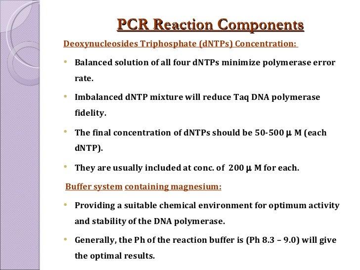 <ul><li>Deoxynucleosides Triphosphate (dNTPs) Concentration:  </li></ul><ul><li>Balanced solution of all four dNTPs minimi...