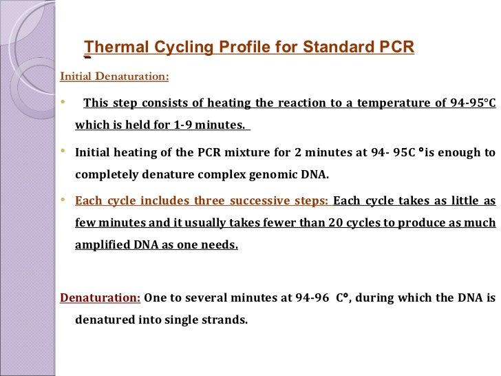 <ul><li>Initial Denaturation: </li></ul><ul><li>This step consists of heating the reaction to a temperature of 94-95°C whi...
