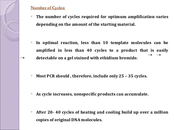 <ul><li>Number of Cycles: </li></ul><ul><li>The number of cycles required for optimum amplification varies depending on th...