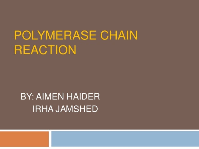 POLYMERASE CHAIN REACTION BY: AIMEN HAIDER IRHA JAMSHED