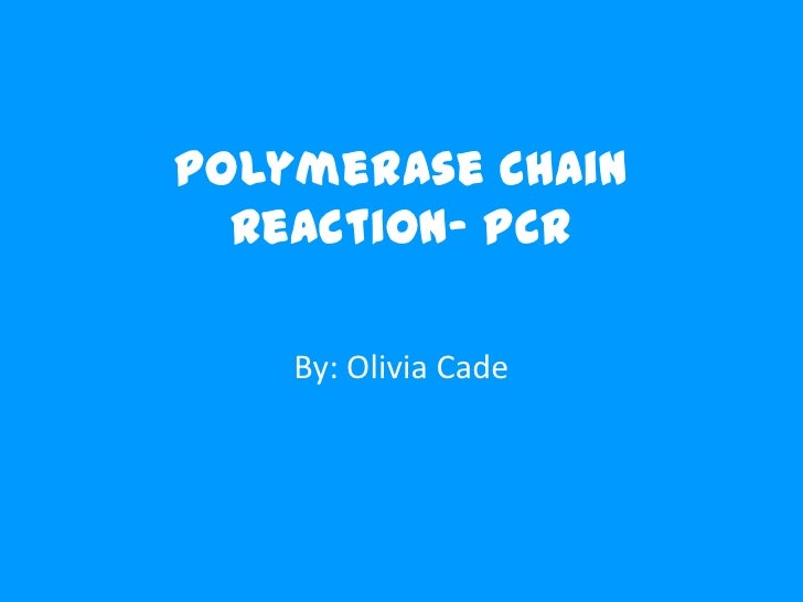 Polymerase Chain  Reaction- PCR    By: Olivia Cade