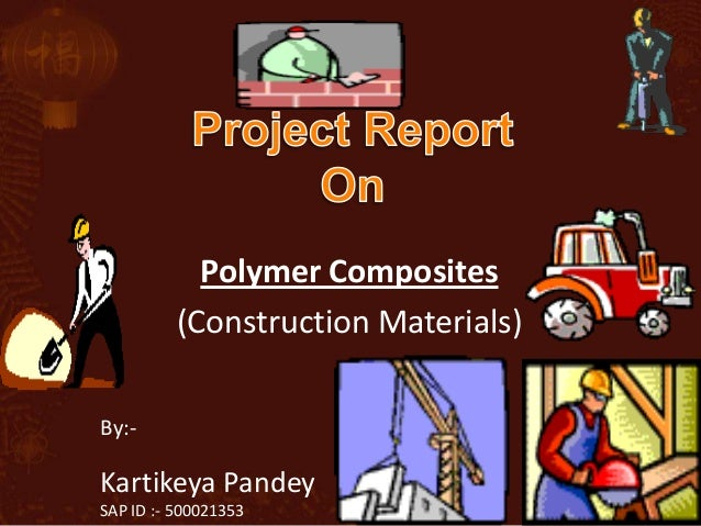 Polymer Composites          (Construction Materials)By:-Kartikeya PandeySAP ID :- 500021353