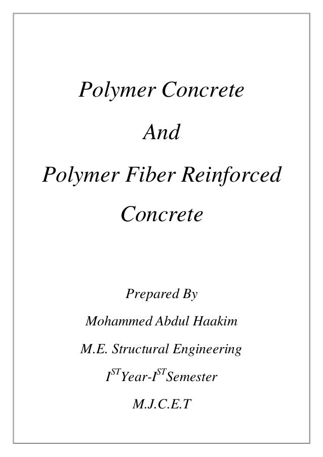 Polymer Concrete And Polymer Fiber Reinforced Concrete Prepared By Mohammed Abdul Haakim M.E. Structural Engineering IST Y...
