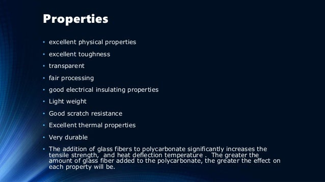 Properties • excellent physical properties • excellent toughness • transparent • fair processing • good electrical insulat...
