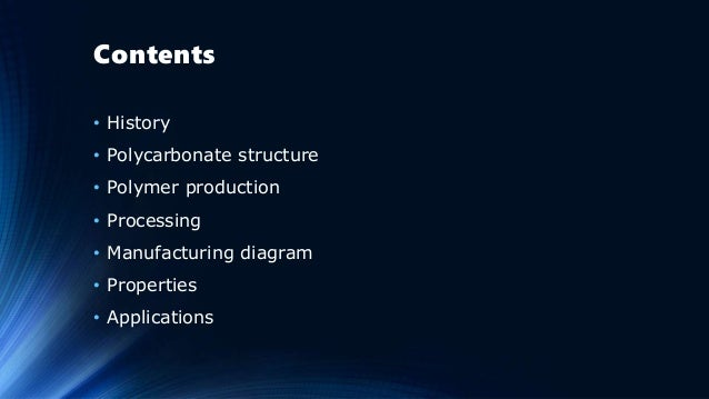 Contents • History • Polycarbonate structure • Polymer production • Processing • Manufacturing diagram • Properties • Appl...