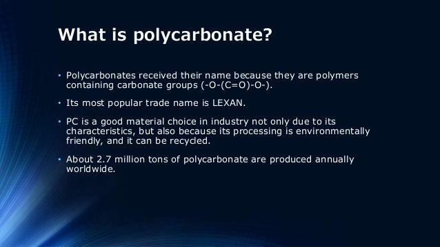 What is polycarbonate? • Polycarbonates received their name because they are polymers containing carbonate groups (-O-(C=O...