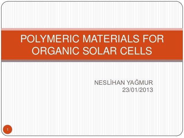 NESLİHAN YAĞMUR 23/01/2013 POLYMERIC MATERIALS FOR ORGANIC SOLAR CELLS 1
