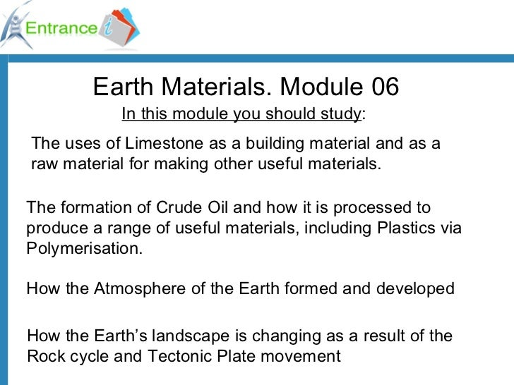 Earth Materials. Module 06 In this module you should study : The uses of Limestone as a building material and as a raw mat...