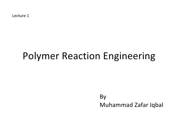 Polymer Reaction Engineering By  Muhammad Zafar Iqbal Lecture 1
