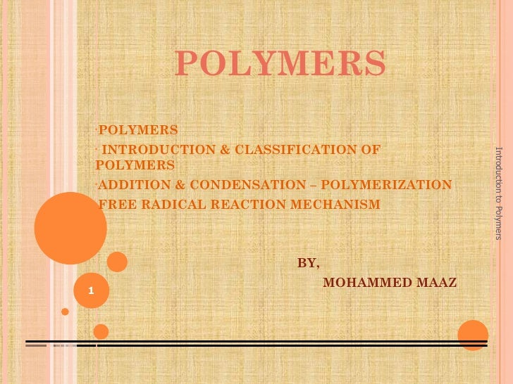 POLYMERS    •POLYMERS    •INTRODUCTION & CLASSIFICATION OF                                                   Introduction ...
