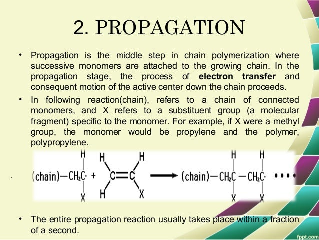 CONT…. Disproportionation halts the propagation reaction when a free radical strips a hydrogen atom from an active chain. ...